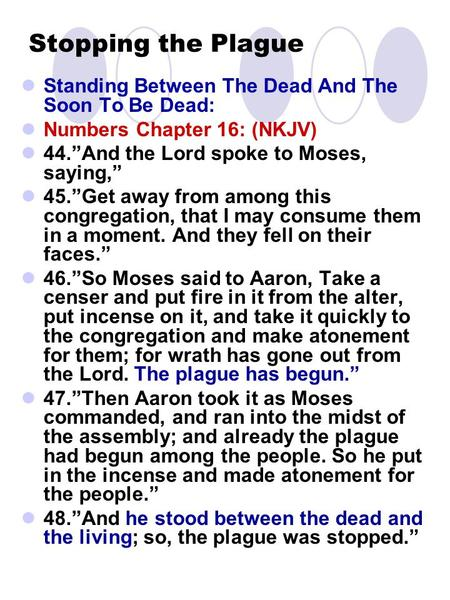"Stopping the Plague Standing Between The Dead And The Soon To Be Dead: Numbers Chapter 16: (NKJV) 44.""And the Lord spoke to Moses, saying,"" 45.""Get away."