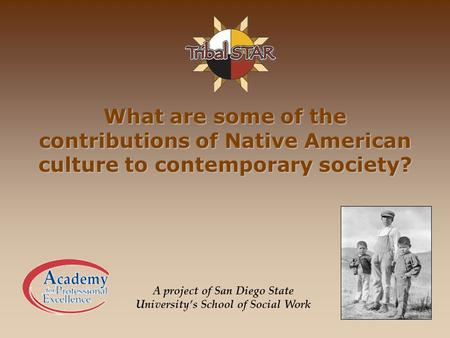 What are some of the contributions of Native American culture to contemporary society? A project of San Diego State University's School of Social Work.