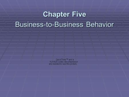 Chapter Five Business-to-Business Behavior