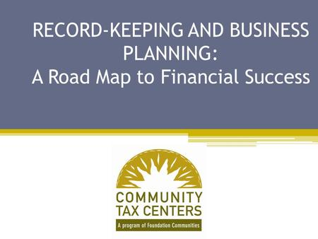 RECORD-KEEPING AND BUSINESS PLANNING: A Road Map to Financial Success.