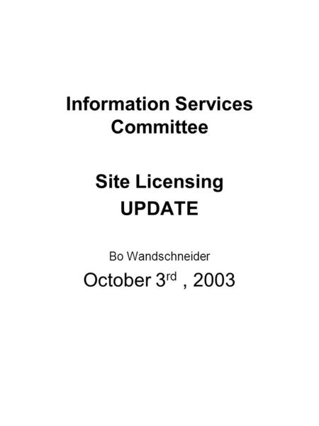 Information Services Committee Site Licensing UPDATE Bo Wandschneider October 3 rd, 2003.