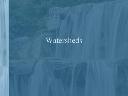 Watersheds. What's a Watershed? It's the area of land that catches rain and snow and drains or seeps into a marsh, stream, river, lake, ocean or groundwater.