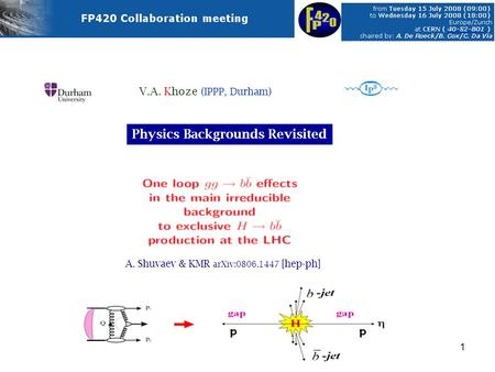 1 V.A. Khoze ( IPPP, Durham ) A. Shuvaev & KMR arXiv:0806.1447 [hep-ph] Physics Backgrounds Revisited.
