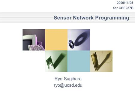 Sensor Network <strong>Programming</strong> Ryo Sugihara 2009/11/05 for CSE237B.
