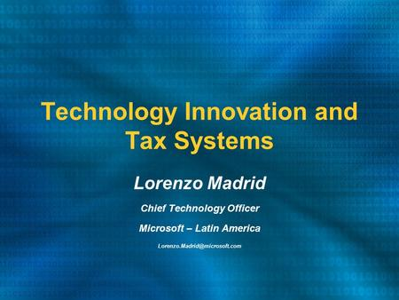 Technology Innovation and Tax Systems Lorenzo Madrid Chief Technology Officer Microsoft – Latin America