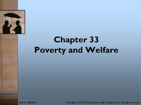 Chapter 33 Poverty and Welfare Copyright © 2010 by The McGraw-Hill Companies, Inc. All rights reserved.McGraw-Hill/Irwin.