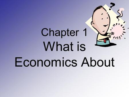 Chapter 1 What is Economics About. Appendix A Working with Diagrams.