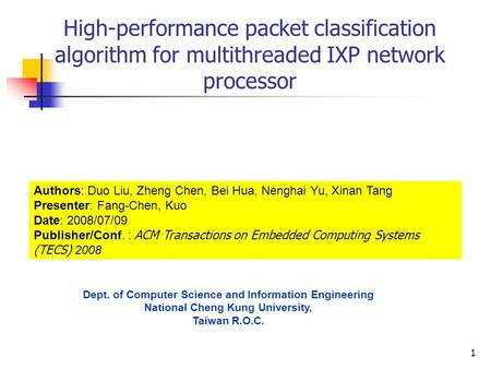 1 High-performance packet classification algorithm for multithreaded IXP network processor Authors: Duo Liu, Zheng Chen, Bei Hua, Nenghai Yu, Xinan Tang.