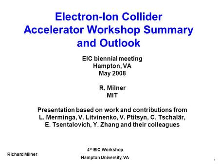 4 th EIC Workshop Hampton University, VA Richard Milner 1 Electron-Ion Collider Accelerator Workshop Summary and Outlook EIC biennial meeting Hampton,