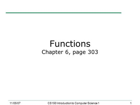 1 11/05/07CS150 Introduction to Computer Science 1 Functions Chapter 6, page 303.