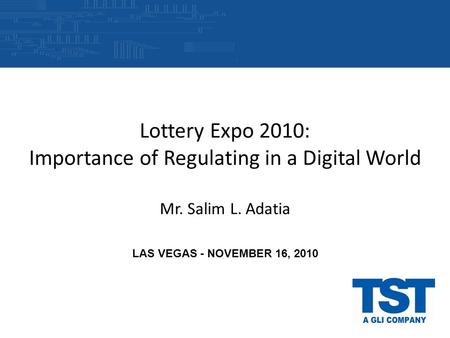 Lottery Expo 2010: Importance of Regulating in a Digital World Mr. Salim L. Adatia LAS VEGAS - NOVEMBER 16, 2010.