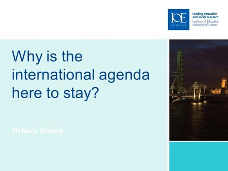 Why is the international agenda here to stay? Dr Mary Stiasny.