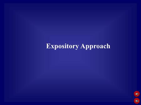 Expository Approach. Education philosophy Expository Approach Learning is perceived mainly as a transmission of knowledge from teachers to students through.
