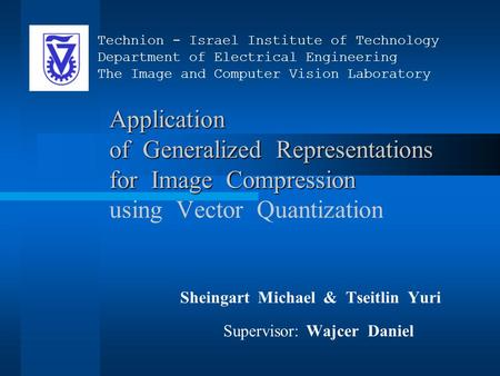 Application of Generalized Representations for Image Compression Application of Generalized Representations for Image Compression using Vector Quantization.