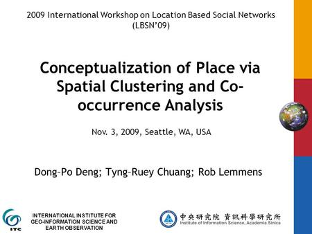 INTERNATIONAL INSTITUTE FOR GEO-INFORMATION SCIENCE AND EARTH OBSERVATION Conceptualization of Place via Spatial Clustering and Co- occurrence Analysis.