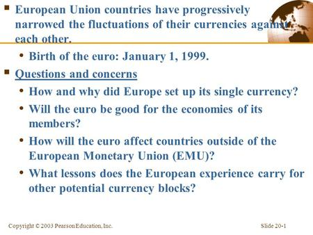 Slide 20-1Copyright © 2003 Pearson Education, Inc.  European Union countries have progressively narrowed the fluctuations of their currencies against.