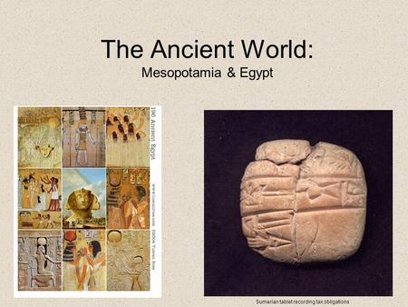 The Ancient World: Mesopotamia & Egypt Sumerian tablet recording tax obligations.