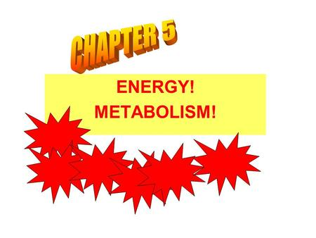 ENERGY! METABOLISM! What is METABOLISM? Sum total of all the biochemical reactions that go on in a living cell or organism. Involves ANABOLIC and CATABOLIC.