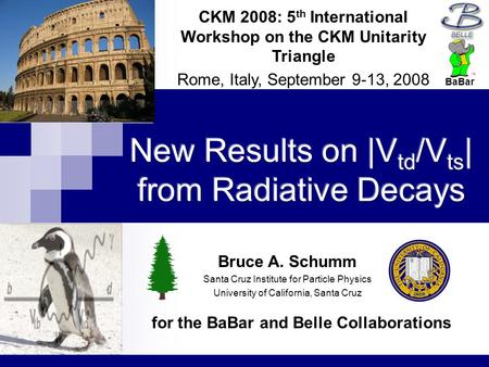 For the BaBar and Belle Collaborations CKM 2008: 5 th International Workshop on the CKM Unitarity Triangle Rome, Italy, September 9-13, 2008 Bruce A. Schumm.