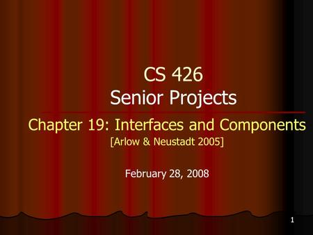 1 CS 426 Senior Projects Chapter 19: Interfaces and Components [Arlow & Neustadt 2005] February 28, 2008.