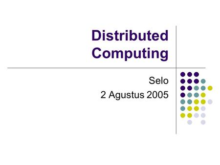 Distributed Computing Selo 2 Agustus 2005. Outline Distributed Computing RMI CORBA Comparasion RMI vs CORBA summary.