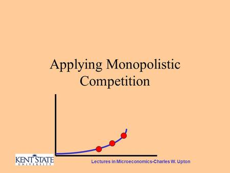 Lectures in Microeconomics-Charles W. Upton Applying Monopolistic Competition.