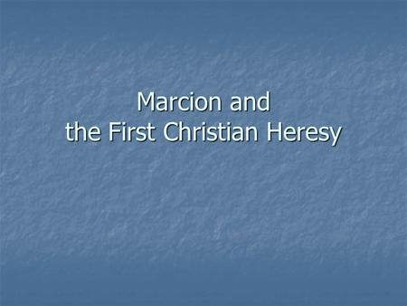 "Marcion and the First Christian Heresy. Heresy From Greek, ""to choose"" From Greek, ""to choose"" Originally, a more positive term Originally, a more positive."
