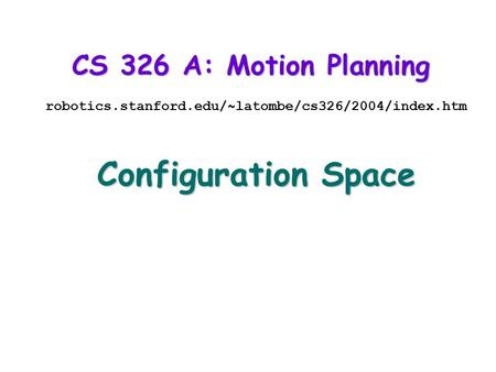 Configuration Space CS 326 A: Motion Planning