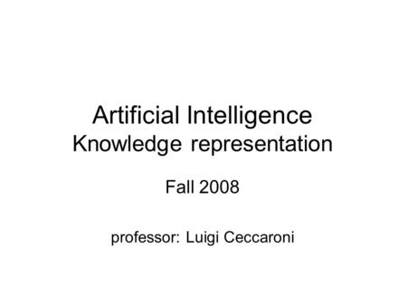 Artificial Intelligence Knowledge representation Fall 2008 professor: Luigi Ceccaroni.