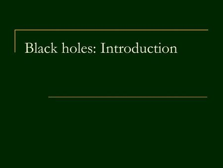 Black holes: Introduction. 2 Main general surveys astro-ph/0610657 Neven Bilic BH phenomenology astro-ph/0604304 Thomas W. Baumgarte BHs: from speculations.