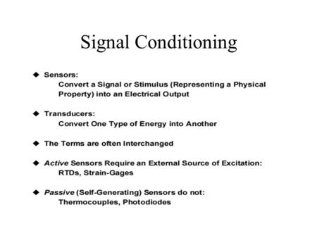 Signal Conditioning. Sensor Outputs 4-20 mA Analog electrical transmission standard Signal is a current loop where 4 mA represents zero percent signal.