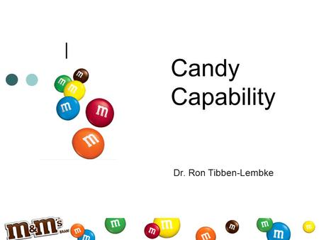 Candy Capability Dr. Ron Tibben-Lembke. Lotta Candy.