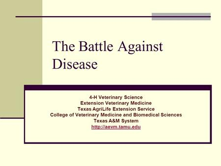 The Battle Against Disease 4-H Veterinary Science Extension Veterinary Medicine Texas AgriLife Extension Service College of Veterinary Medicine and Biomedical.