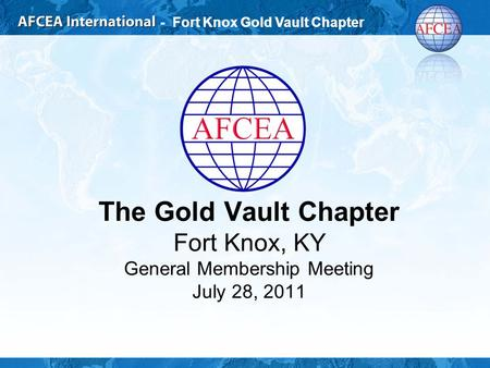 - Fort Knox Gold Vault Chapter The Gold Vault Chapter Fort Knox, KY General Membership Meeting July 28, 2011.