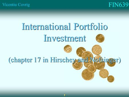 FIN639 Vicentiu Covrig 1 International Portfolio Investment (chapter 17 in Hirschey and Nofsinger)