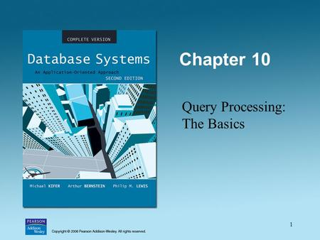 1 Chapter 10 Query Processing: The Basics. 2 External Sorting Sorting is used in implementing many relational operations Problem: –Relations are typically.