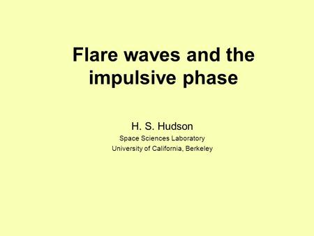 Flare waves and the impulsive phase H. S. Hudson Space Sciences Laboratory University of California, Berkeley.