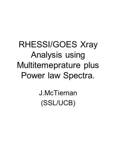 RHESSI/GOES Xray Analysis using Multitemeprature plus Power law Spectra. J.McTiernan (SSL/UCB)