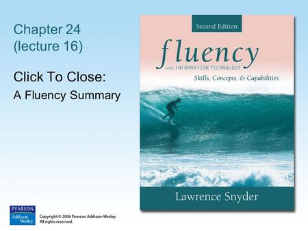 Chapter 24 (lecture 16) Click To Close: A Fluency Summary.