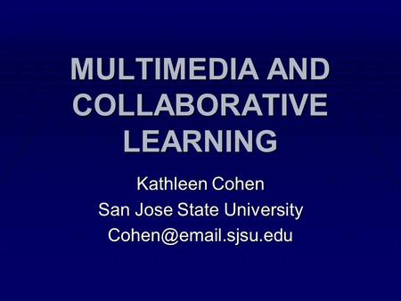 MULTIMEDIA AND COLLABORATIVE LEARNING Kathleen Cohen San Jose State University