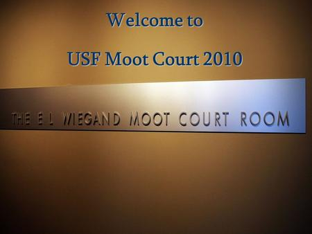 Welcome to USF Moot Court 2010. Introductions  Moot Court Board: Elisa Cervantes, Executive Director Tiffany Danao, Advocacy Director Emily Schmidt,