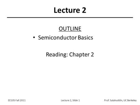 Lecture 2 OUTLINE Semiconductor Basics Reading: Chapter 2.