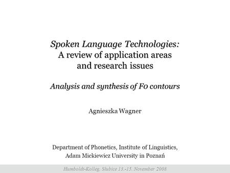 Spoken Language Technologies: A review of application areas and research issues Analysis and synthesis of F0 contours Agnieszka Wagner Department of Phonetics,