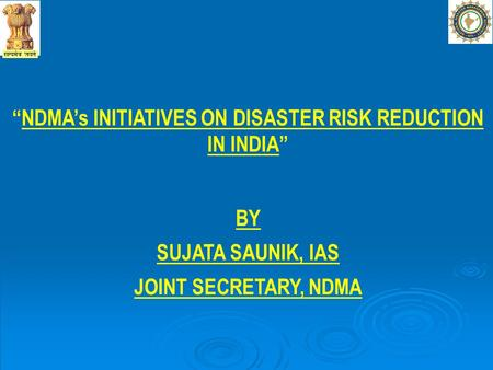 """NDMA's INITIATIVES ON DISASTER RISK REDUCTION IN INDIA"""