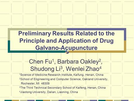 Preliminary Results Related to the Principle and Application of Drug Galvano-Acupuncture Chen Fu 1, Barbara Oakley 2, Shudong Li 3, Wenlei Zhao 4 1 Science.