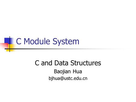 C Module System C and Data Structures Baojian Hua