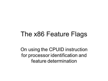The x86 Feature Flags On using the CPUID instruction for processor identification and feature determination.