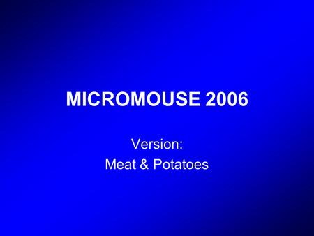 MICROMOUSE 2006 Version: Meat & Potatoes. Alex Zamora Tyson Seto-Mook Mike Manzano Alex de Angelis Aaron Fujimoto The Team: