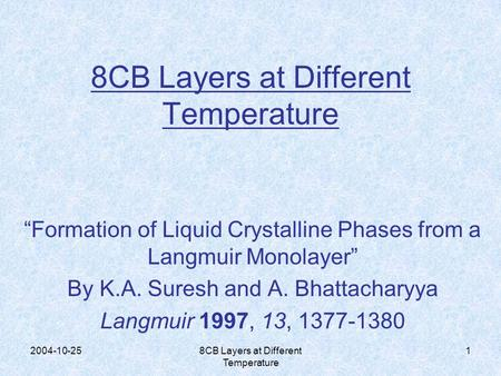 "2004-10-258CB Layers at Different Temperature 1 ""Formation of Liquid Crystalline Phases from a Langmuir Monolayer"" By K.A. Suresh and A. Bhattacharyya."