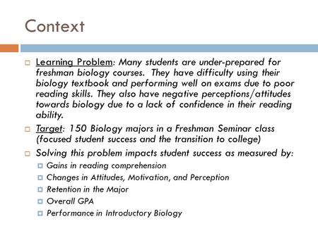 Context  Learning Problem: Many students are under-prepared for freshman biology courses. They have difficulty using their biology textbook and performing.